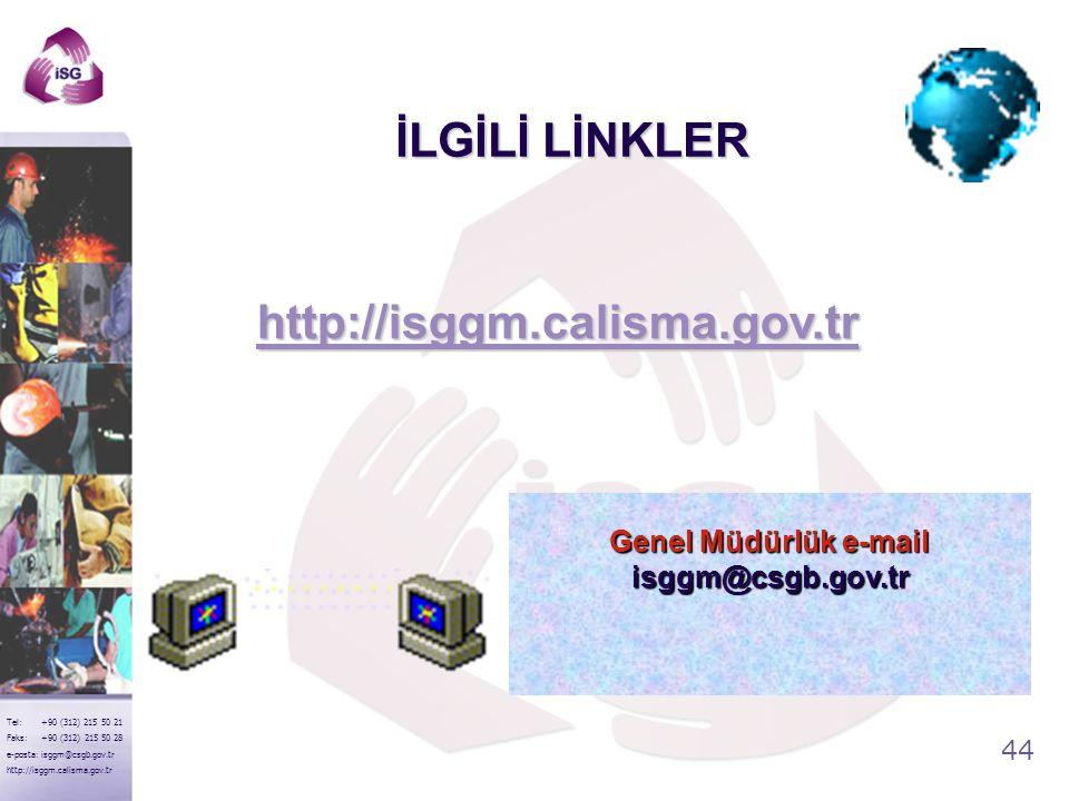 44 Tel: +90 (312) 215 50 21 Faks: +90 (312) 215 50 28 e-posta: isggm@csgb.gov.tr http://isggm.calisma.gov.tr İLGİLİ LİNKLER http://isggm.calisma.gov.t