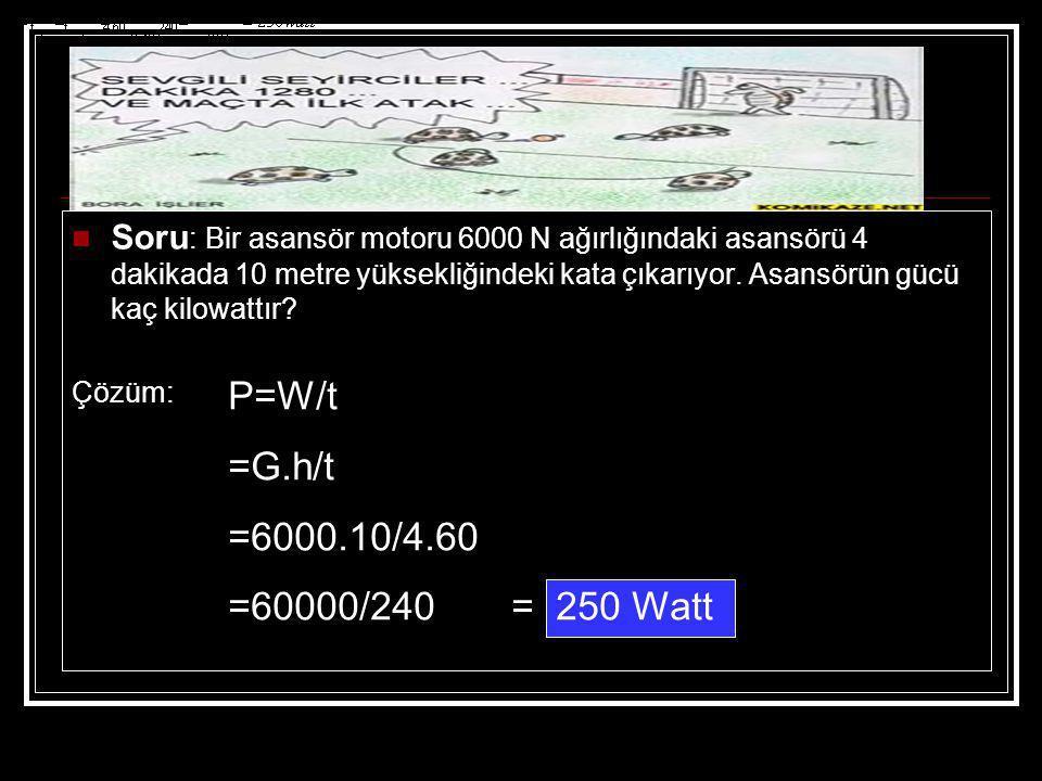 GÜÇ: Birim zamanda yapılan işe güç denir. P= W/t = F.x / t W: İş (joule) t: zaman (saniye) P:Güç (Watt)