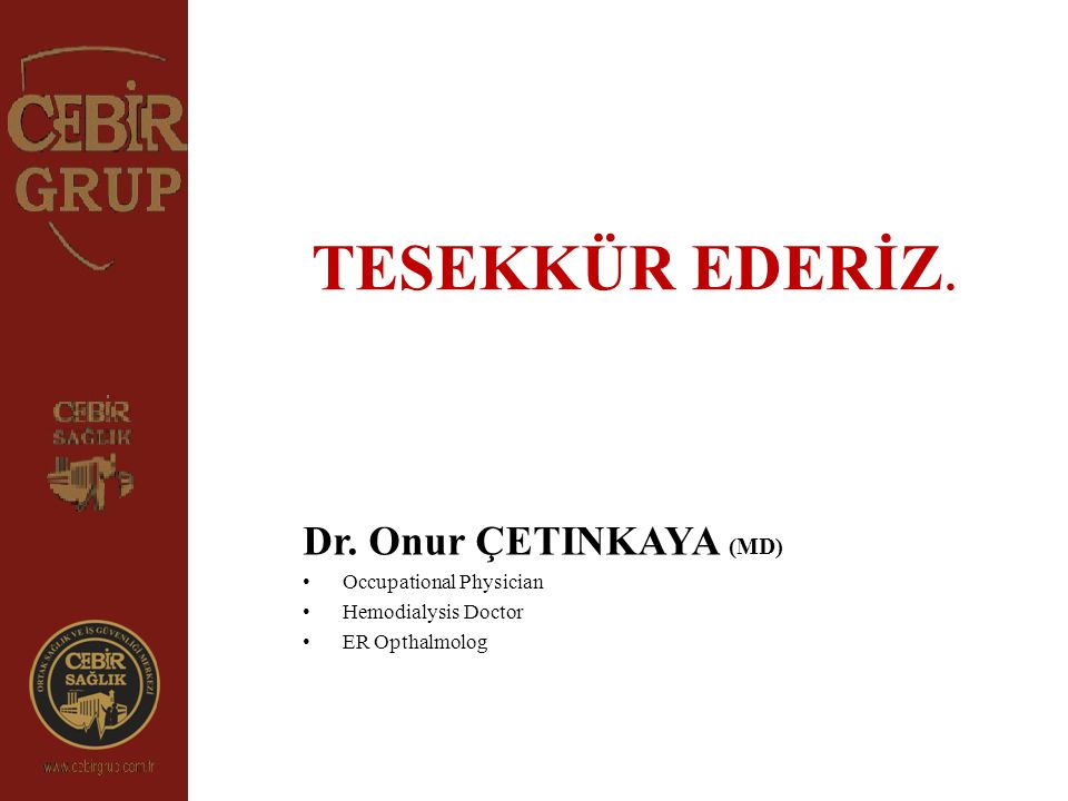 TESEKKÜR EDERİZ. Dr. Onur ÇETINKAYA (MD) Occupational Physician Hemodialysis Doctor ER Opthalmolog