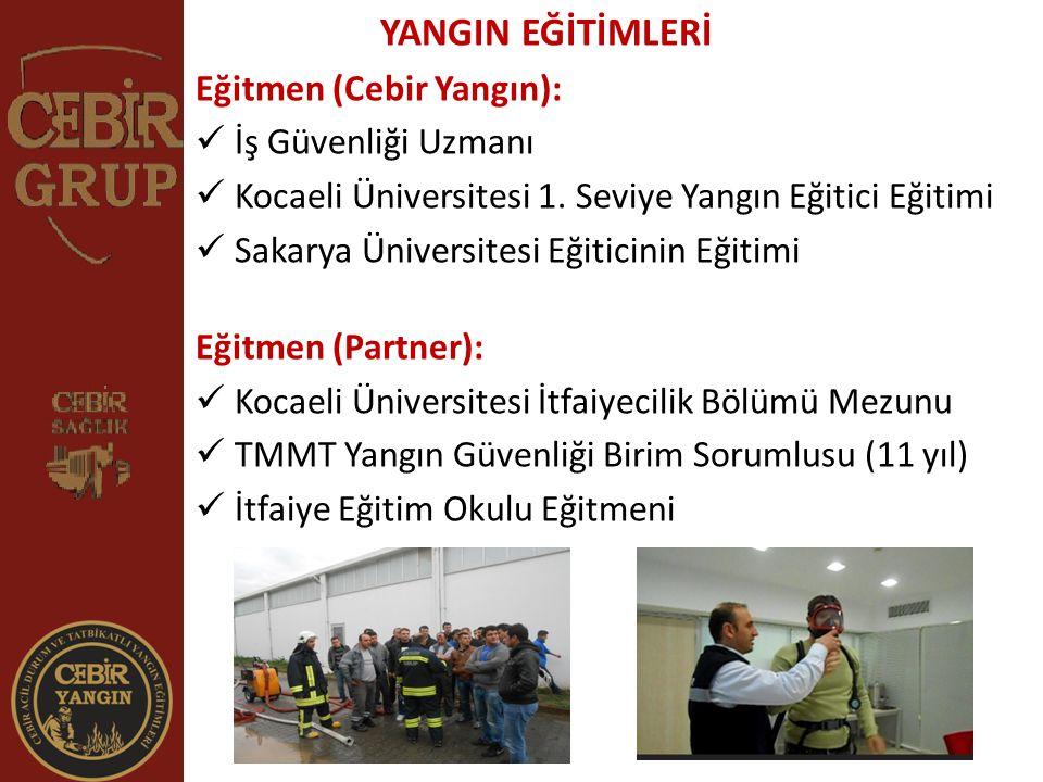 YANGIN EĞİTİMLERİ Eğitmen (Cebir Yangın): İş Güvenliği Uzmanı Kocaeli Üniversitesi 1. Seviye Yangın Eğitici Eğitimi Sakarya Üniversitesi Eğiticinin Eğ