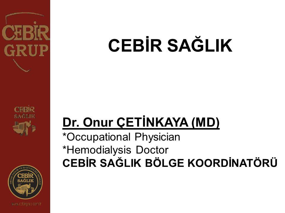 CEBİR SAĞLIK Dr. Onur ÇETİNKAYA (MD) *Occupational Physician *Hemodialysis Doctor CEBİR SAĞLIK BÖLGE KOORDİNATÖRÜ