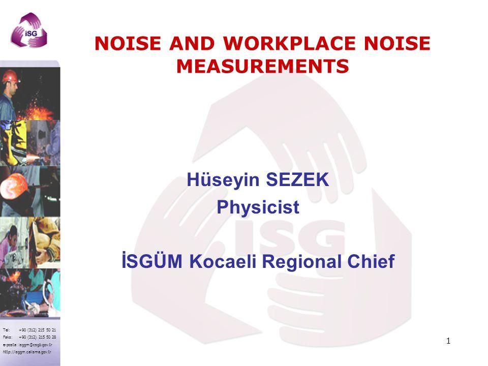 Tel: +90 (312) 215 50 21 Faks: +90 (312) 215 50 28 e-posta: isggm@csgb.gov.tr http://isggm.calisma.gov.tr NOISE, Generally, it is defined as unwanted and disturbing sound.