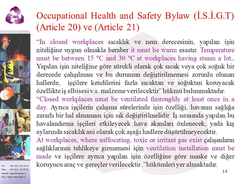 Tel: +90 (312) 215 50 21 Faks: +90 (312) 215 50 28 e-posta: isggm@csgb.gov.tr http://isggm.calisma.gov.tr Occupational Health and Safety Bylaw (İ.S.İ.