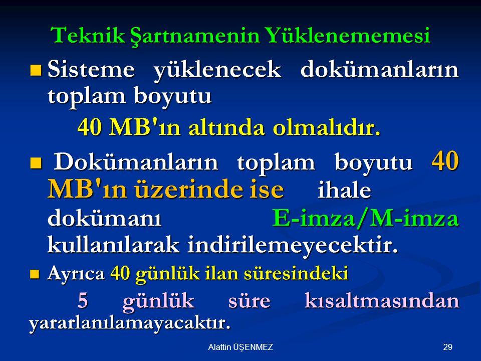 29Alattin ÜŞENMEZ Teknik Şartnamenin Yüklenememesi Sisteme yüklenecek dokümanların toplam boyutu Sisteme yüklenecek dokümanların toplam boyutu 40 MB ın altında olmalıdır.
