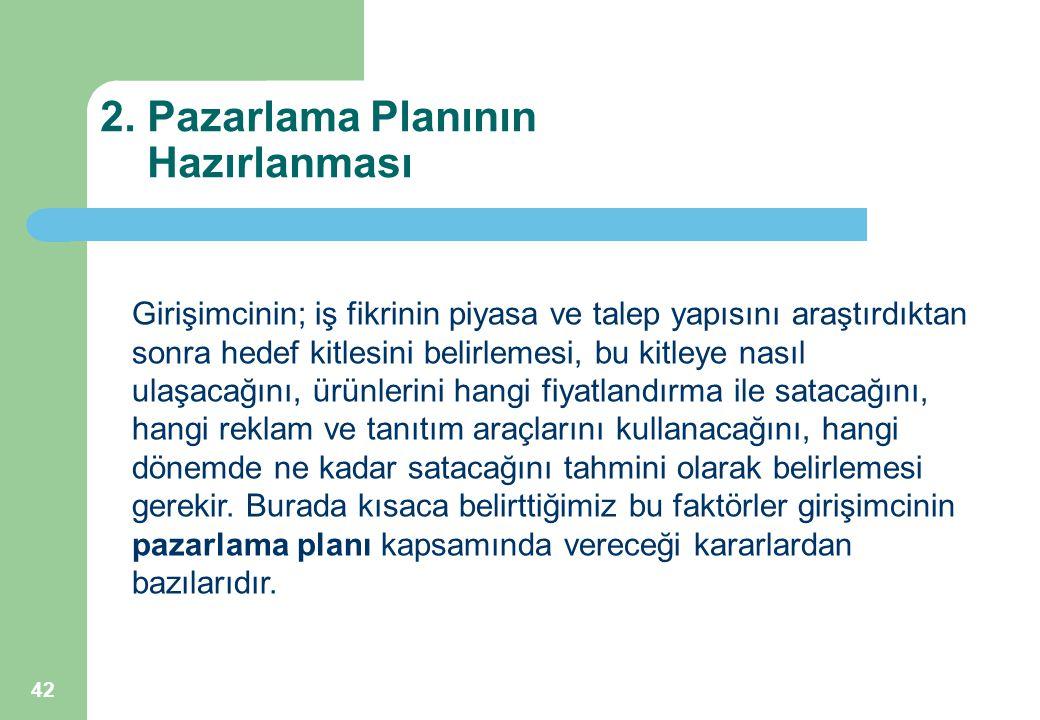 42 2. Pazarlama Planının Hazırlanması Girişimcinin; iş fikrinin piyasa ve talep yapısını araştırdıktan sonra hedef kitlesini belirlemesi, bu kitleye n