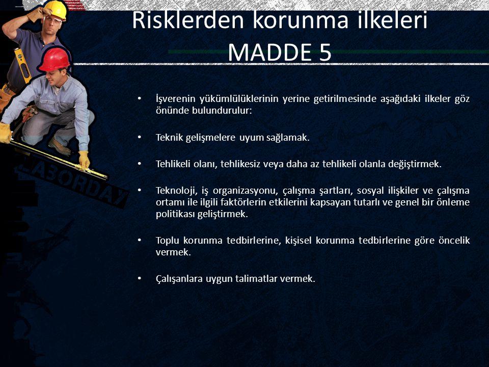 Risklerden korunma ilkeleri MADDE 5 İşverenin yükümlülüklerinin yerine getirilmesinde aşağıdaki ilkeler göz önünde bulundurulur: Teknik gelişmelere uy