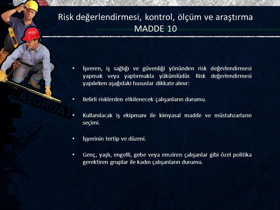 Risk değerlendirmesi, kontrol, ölçüm ve araştırma MADDE 10 İşveren, iş sağlığı ve güvenliği yönünden risk değerlendirmesi yapmak veya yaptırmakla yükü