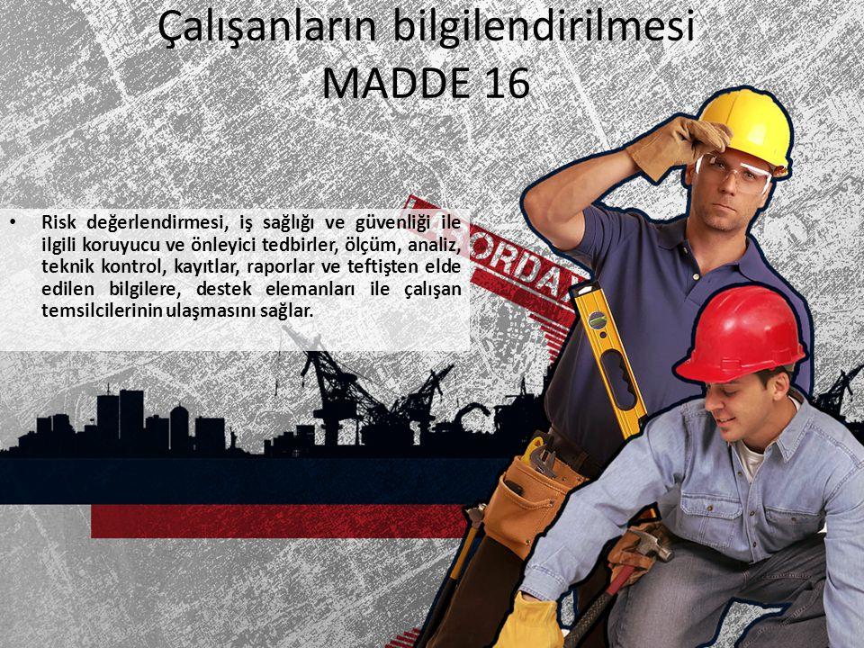 Çalışanların bilgilendirilmesi MADDE 16 Risk değerlendirmesi, iş sağlığı ve güvenliği ile ilgili koruyucu ve önleyici tedbirler, ölçüm, analiz, teknik