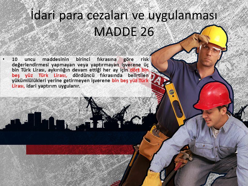 İdari para cezaları ve uygulanması MADDE 26 10 uncu maddesinin birinci fıkrasına göre risk değerlendirmesi yapmayan veya yaptırmayan işverene üç bin T