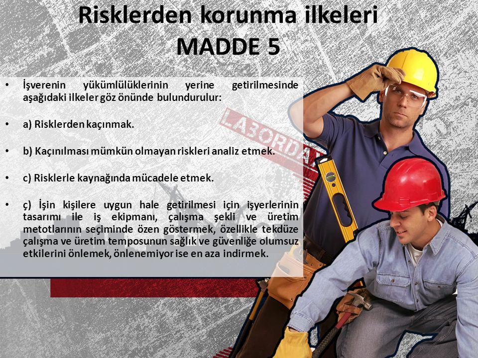 Risklerden korunma ilkeleri MADDE 5 İşverenin yükümlülüklerinin yerine getirilmesinde aşağıdaki ilkeler göz önünde bulundurulur: a) Risklerden kaçınma