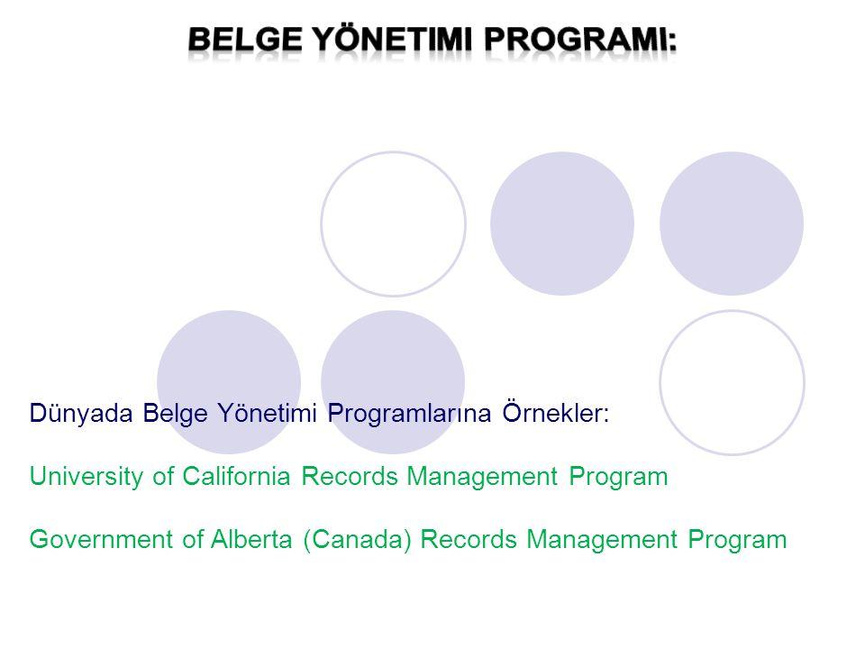 Dünyada Belge Yönetimi Programlarına Örnekler: University of California Records Management Program Government of Alberta (Canada) Records Management P