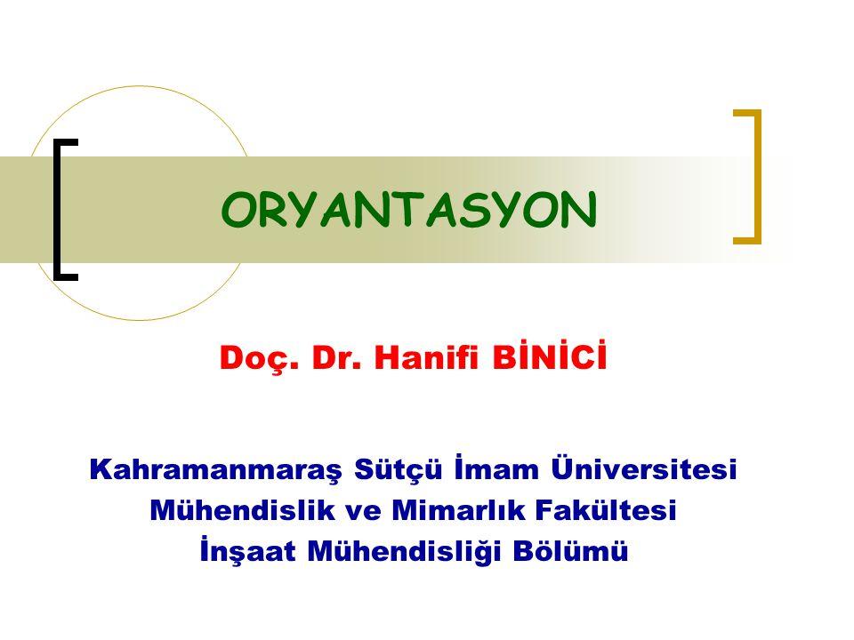 ORYANTASYON Doç. Dr. Hanifi BİNİCİ Kahramanmaraş Sütçü İmam Üniversitesi Mühendislik ve Mimarlık Fakültesi İnşaat Mühendisliği Bölümü