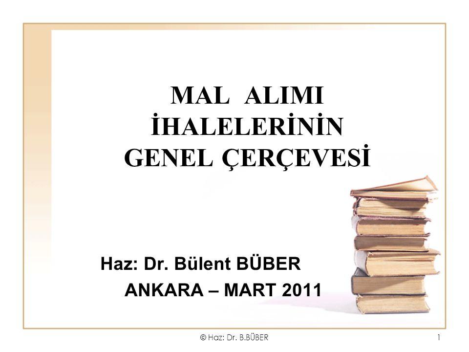 MAL ALIMI İHALELERİNİN GENEL ÇERÇEVESİ Haz: Dr. Bülent BÜBER ANKARA – MART 2011 © Haz: Dr. B.BÜBER1