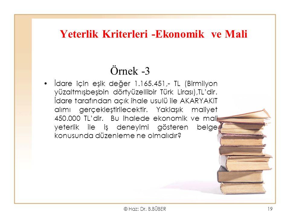 Yeterlik Kriterleri -Ekonomik ve Mali Örnek -3 İdare için eşik değer 1.165.451,- TL (Birmilyon yüzaltmışbeşbin dörtyüzellibir Türk Lirası),TL'dir.