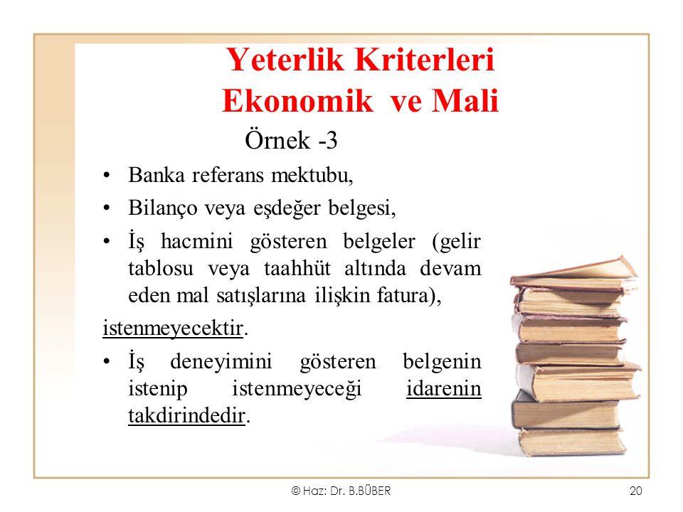 Yeterlik Kriterleri Ekonomik ve Mali Örnek -3 Banka referans mektubu, Bilanço veya eşdeğer belgesi, İş hacmini gösteren belgeler (gelir tablosu veya taahhüt altında devam eden mal satışlarına ilişkin fatura), istenmeyecektir.