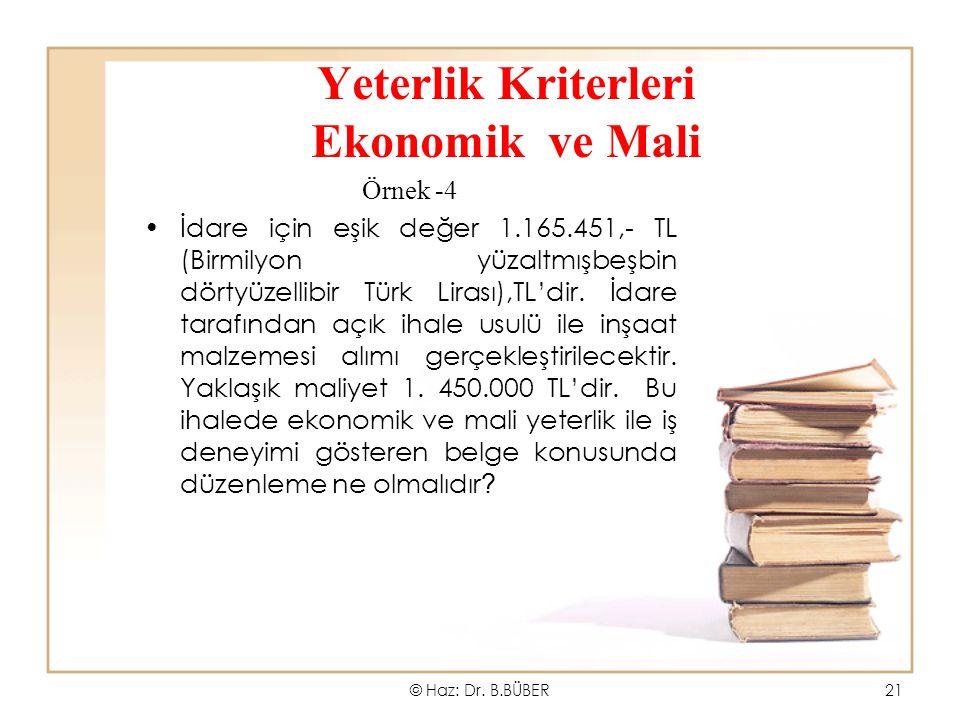 Yeterlik Kriterleri Ekonomik ve Mali Örnek -4 İdare için eşik değer 1.165.451,- TL (Birmilyon yüzaltmışbeşbin dörtyüzellibir Türk Lirası),TL'dir. İdar