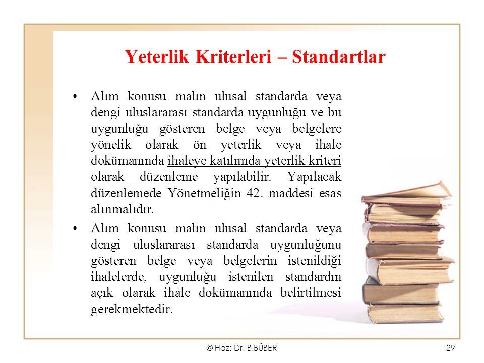 Yeterlik Kriterleri – Standartlar Alım konusu malın ulusal standarda veya dengi uluslararası standarda uygunluğu ve bu uygunluğu gösteren belge veya belgelere yönelik olarak ön yeterlik veya ihale dokümanında ihaleye katılımda yeterlik kriteri olarak düzenleme yapılabilir.