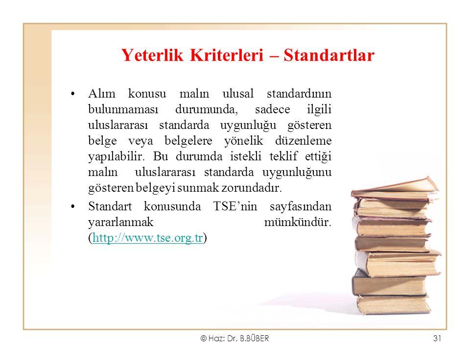 Yeterlik Kriterleri – Standartlar Alım konusu malın ulusal standardının bulunmaması durumunda, sadece ilgili uluslararası standarda uygunluğu gösteren belge veya belgelere yönelik düzenleme yapılabilir.