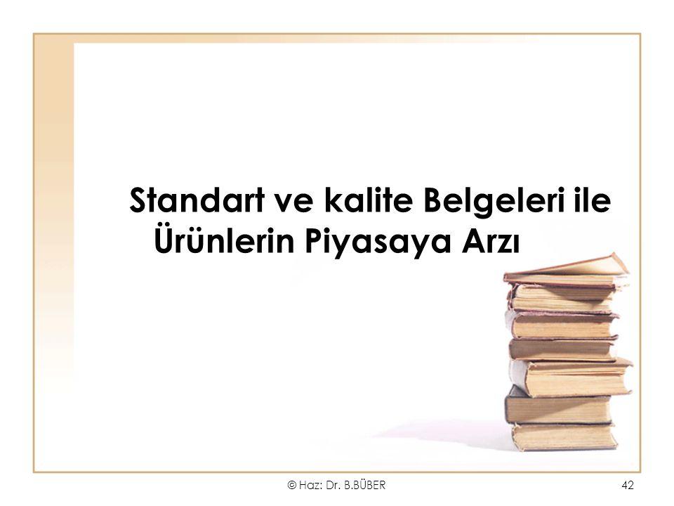 Standart ve kalite Belgeleri ile Ürünlerin Piyasaya Arzı © Haz: Dr. B.BÜBER42