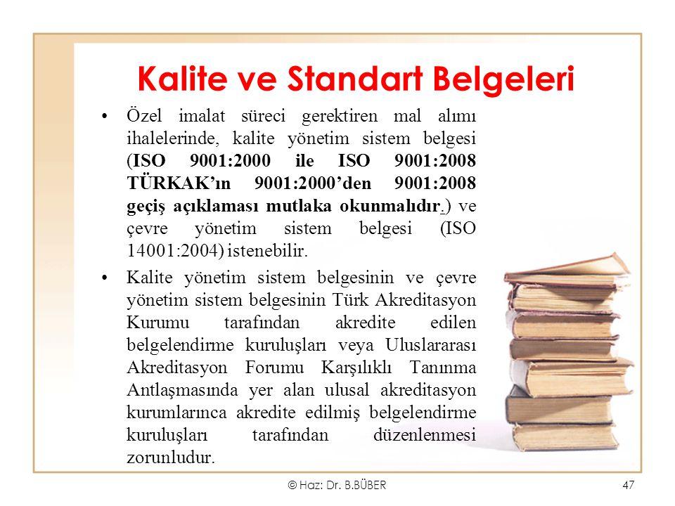 Kalite ve Standart Belgeleri Özel imalat süreci gerektiren mal alımı ihalelerinde, kalite yönetim sistem belgesi (ISO 9001:2000 ile ISO 9001:2008 TÜRKAK'ın 9001:2000'den 9001:2008 geçiş açıklaması mutlaka okunmalıdır.) ve çevre yönetim sistem belgesi (ISO 14001:2004) istenebilir.
