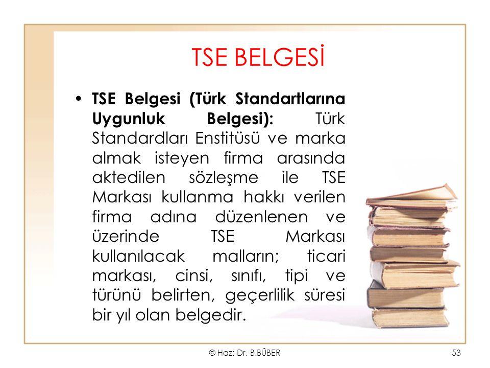 TSE BELGESİ TSE Belgesi (Türk Standartlarına Uygunluk Belgesi): Türk Standardları Enstitüsü ve marka almak isteyen firma arasında aktedilen sözleşme ile TSE Markası kullanma hakkı verilen firma adına düzenlenen ve üzerinde TSE Markası kullanılacak malların; ticari markası, cinsi, sınıfı, tipi ve türünü belirten, geçerlilik süresi bir yıl olan belgedir.
