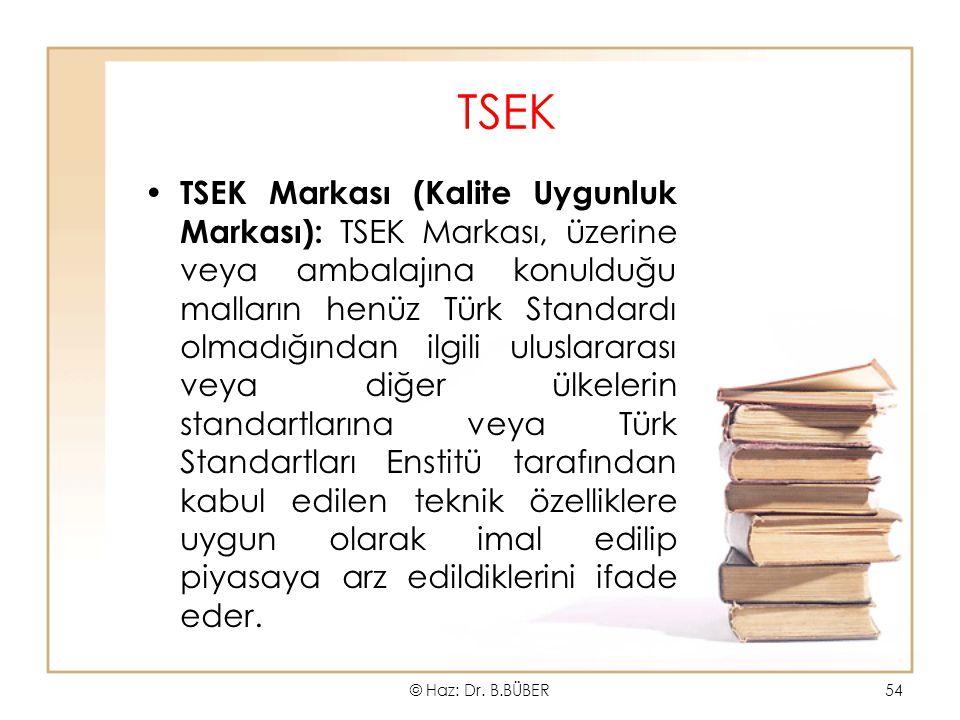 TSEK TSEK Markası (Kalite Uygunluk Markası): TSEK Markası, üzerine veya ambalajına konulduğu malların henüz Türk Standardı olmadığından ilgili uluslararası veya diğer ülkelerin standartlarına veya Türk Standartları Enstitü tarafından kabul edilen teknik özelliklere uygun olarak imal edilip piyasaya arz edildiklerini ifade eder.