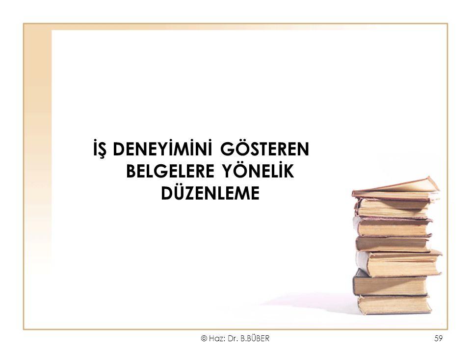 İŞ DENEYİMİNİ GÖSTEREN BELGELERE YÖNELİK DÜZENLEME © Haz: Dr. B.BÜBER59