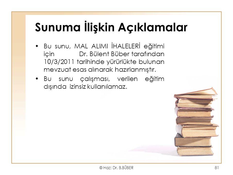 Sunuma İlişkin Açıklamalar Bu sunu, MAL ALIMI İHALELERİ eğitimi için Dr. Bülent Büber tarafından 1 0 /3/2011 tarihinde yürürlükte bulunan mevzuat esas