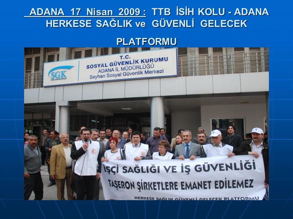 ADANA 17 Nisan 2009 : TTB İSİH KOLU - ADANA HERKESE SAĞLIK ve GÜVENLİ GELECEK PLATFORMU ADANA 17 Nisan 2009 : TTB İSİH KOLU - ADANA HERKESE SAĞLIK ve GÜVENLİ GELECEK PLATFORMU