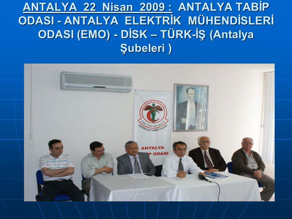 ANTALYA 22 Nisan 2009 : ANTALYA TABİP ODASI - ANTALYA ELEKTRİK MÜHENDİSLERİ ODASI (EMO) - DİSK – TÜRK-İŞ (Antalya Şubeleri )