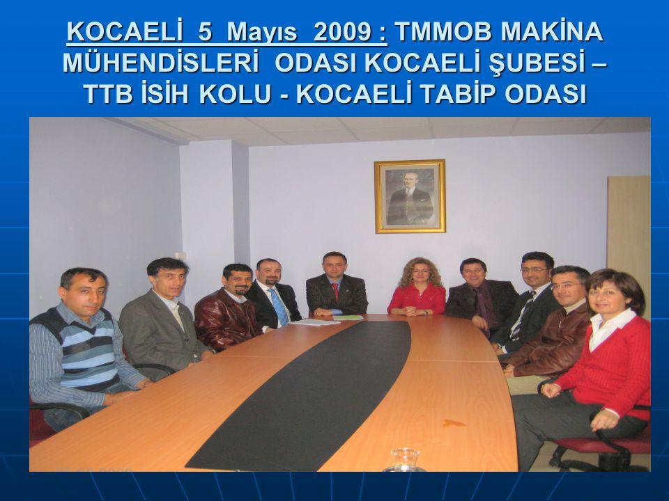 KOCAELİ 5 Mayıs 2009 : TMMOB MAKİNA MÜHENDİSLERİ ODASI KOCAELİ ŞUBESİ – TTB İSİH KOLU - KOCAELİ TABİP ODASI