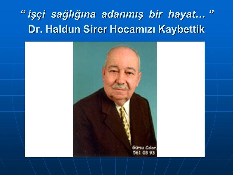 işçi sağlığına adanmış bir hayat… Dr. Haldun Sirer Hocamızı Kaybettik