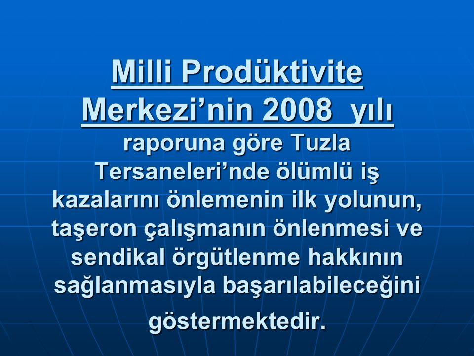 Milli Prodüktivite Merkezi'nin 2008 yılı raporuna göre Tuzla Tersaneleri'nde ölümlü iş kazalarını önlemenin ilk yolunun, taşeron çalışmanın önlenmesi ve sendikal örgütlenme hakkının sağlanmasıyla başarılabileceğini göstermektedir.