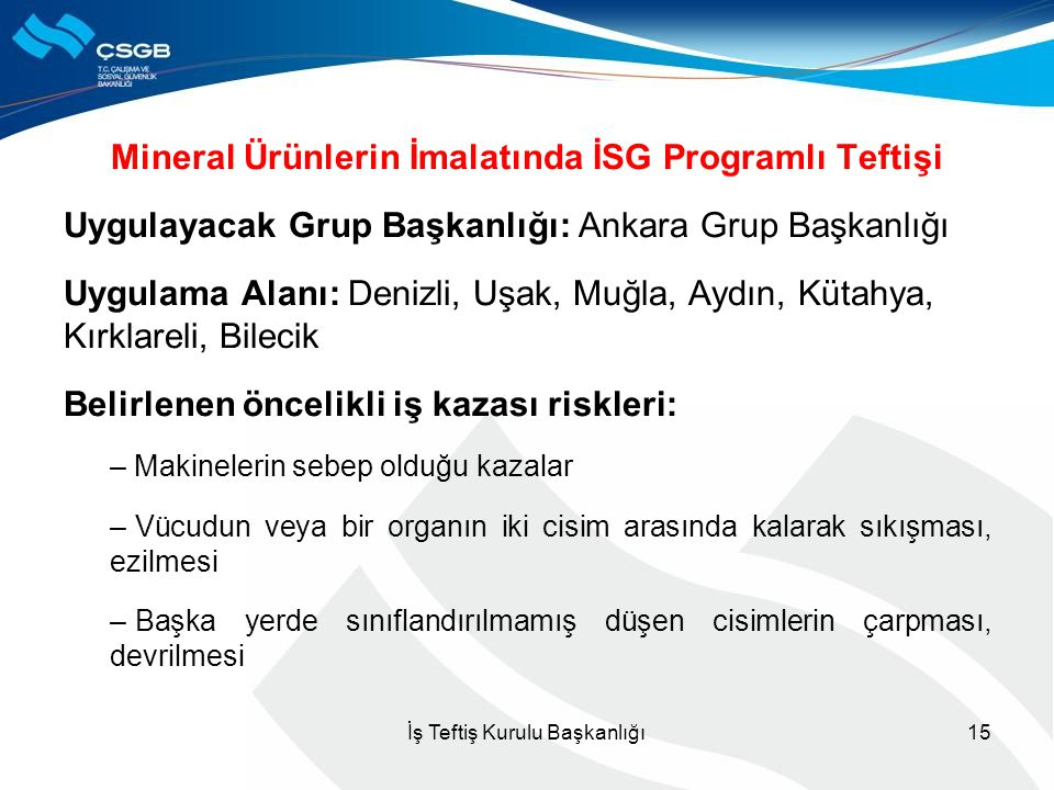 Mineral Ürünlerin İmalatında İSG Programlı Teftişi Uygulayacak Grup Başkanlığı: Ankara Grup Başkanlığı Uygulama Alanı: Denizli, Uşak, Muğla, Aydın, Kü