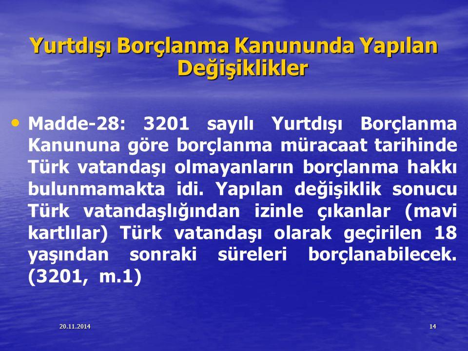 20.11.201414 Yurtdışı Borçlanma Kanununda Yapılan Değişiklikler Madde-28: 3201 sayılı Yurtdışı Borçlanma Kanununa göre borçlanma müracaat tarihinde Tü