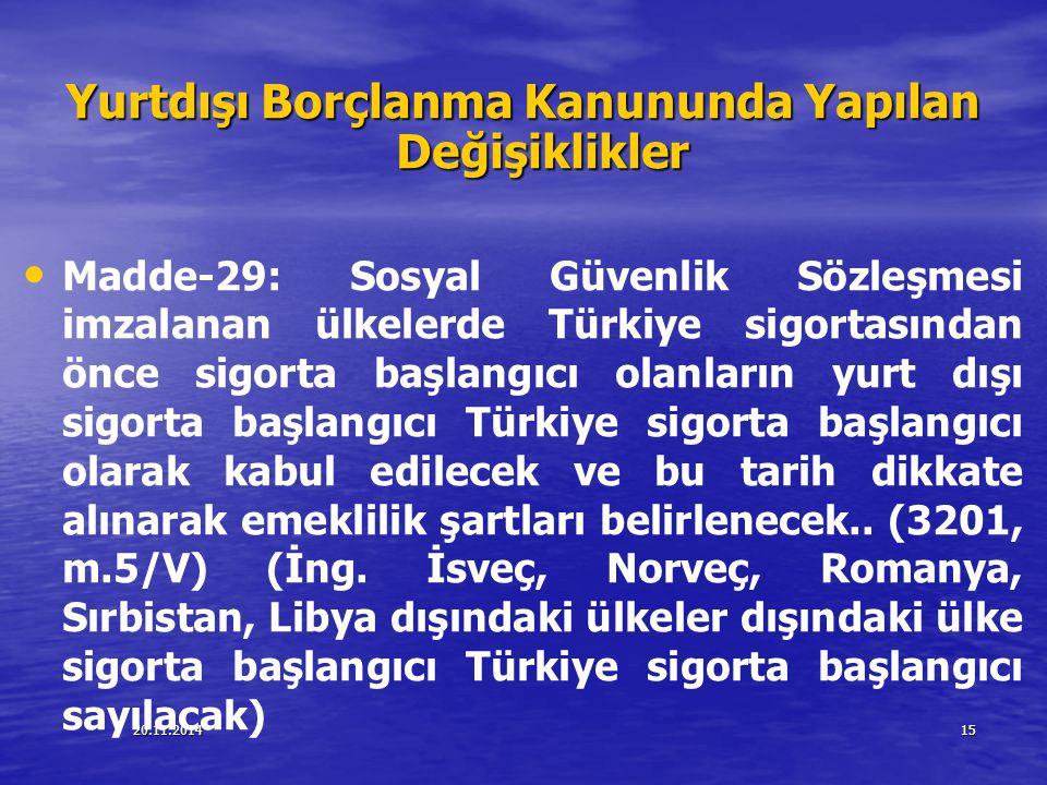 20.11.201415 Yurtdışı Borçlanma Kanununda Yapılan Değişiklikler Madde-29: Sosyal Güvenlik Sözleşmesi imzalanan ülkelerde Türkiye sigortasından önce si