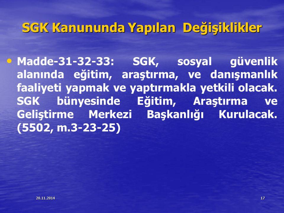 20.11.201417 SGK Kanununda Yapılan Değişiklikler Madde-31-32-33: SGK, sosyal güvenlik alanında eğitim, araştırma, ve danışmanlık faaliyeti yapmak ve y