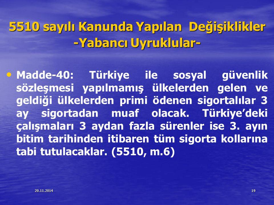20.11.201419 5510 sayılı Kanunda Yapılan Değişiklikler -Yabancı Uyruklular- Madde-40: Türkiye ile sosyal güvenlik sözleşmesi yapılmamış ülkelerden gel