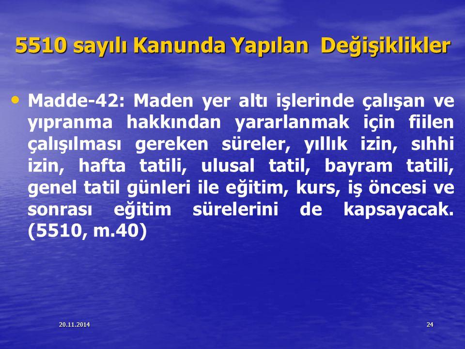 20.11.201424 5510 sayılı Kanunda Yapılan Değişiklikler Madde-42: Maden yer altı işlerinde çalışan ve yıpranma hakkından yararlanmak için fiilen çalışı