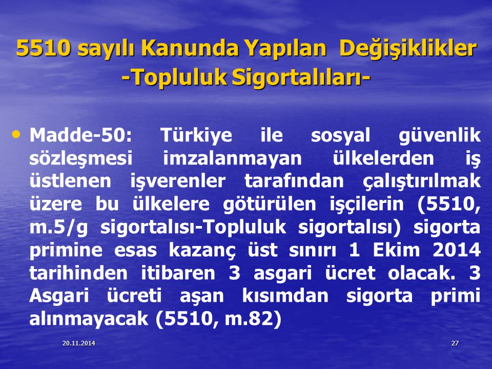 20.11.201427 5510 sayılı Kanunda Yapılan Değişiklikler -Topluluk Sigortalıları- Madde-50: Türkiye ile sosyal güvenlik sözleşmesi imzalanmayan ülkelerd