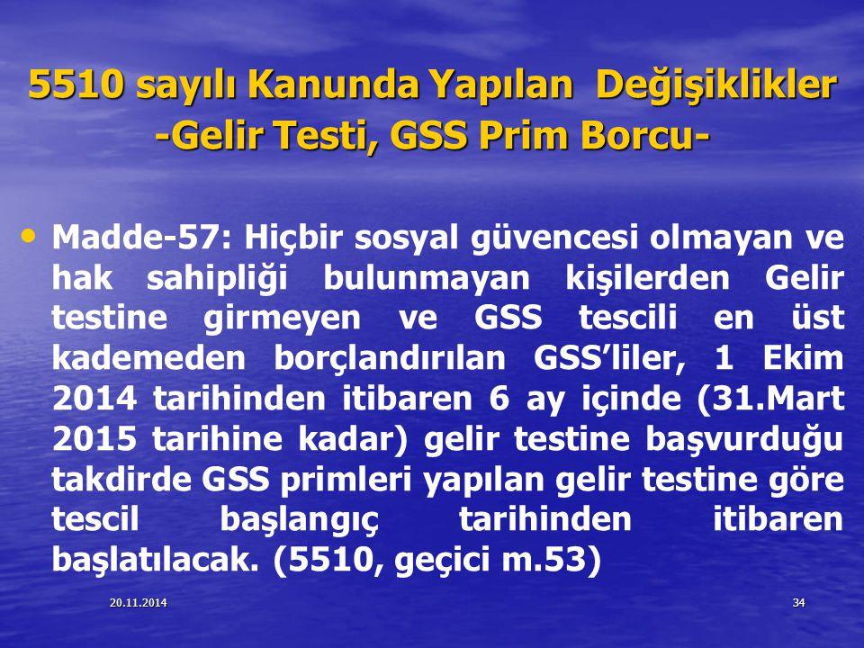 20.11.201434 5510 sayılı Kanunda Yapılan Değişiklikler -Gelir Testi, GSS Prim Borcu- Madde-57: Hiçbir sosyal güvencesi olmayan ve hak sahipliği bulunm