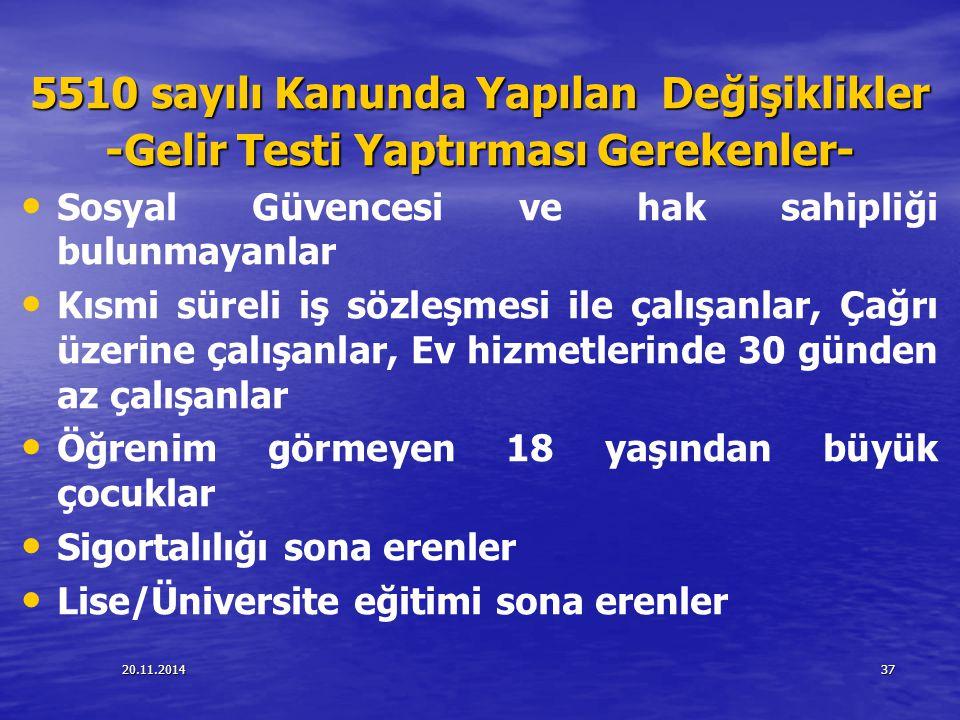 20.11.201437 5510 sayılı Kanunda Yapılan Değişiklikler -Gelir Testi Yaptırması Gerekenler- Sosyal Güvencesi ve hak sahipliği bulunmayanlar Kısmi sürel