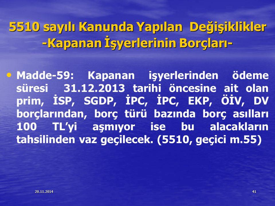 20.11.201441 5510 sayılı Kanunda Yapılan Değişiklikler -Kapanan İşyerlerinin Borçları- Madde-59: Kapanan işyerlerinden ödeme süresi 31.12.2013 tarihi