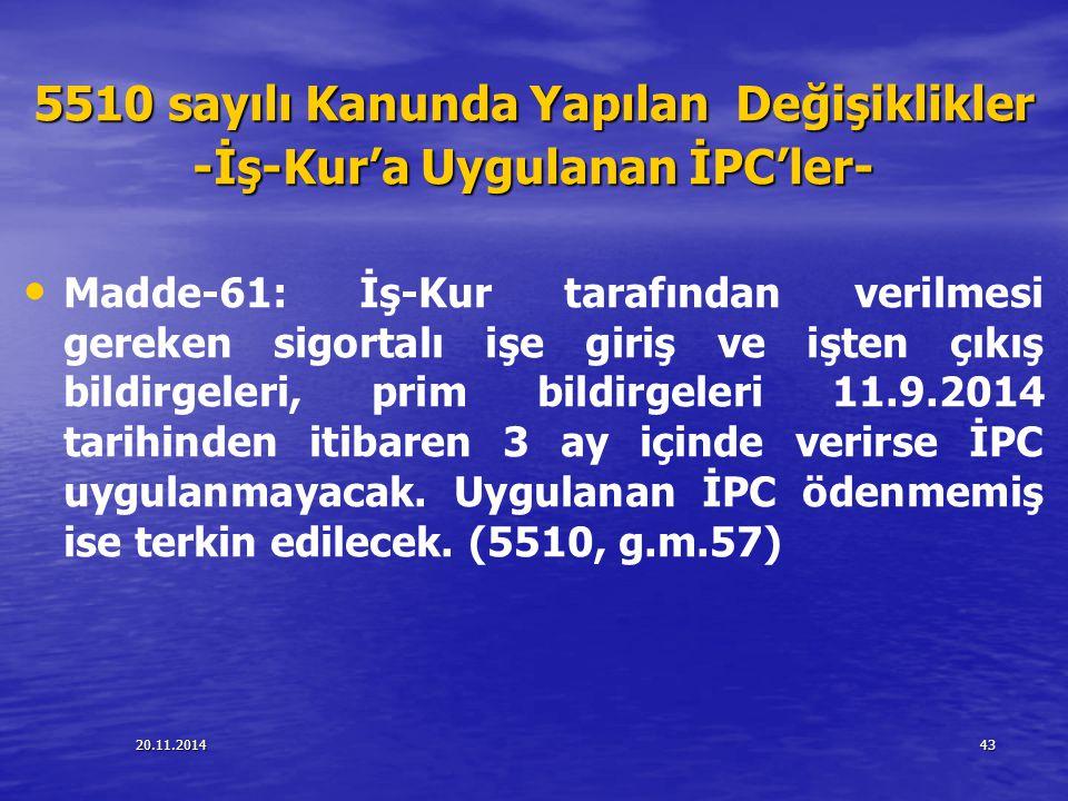 20.11.201443 5510 sayılı Kanunda Yapılan Değişiklikler -İş-Kur'a Uygulanan İPC'ler- Madde-61: İş-Kur tarafından verilmesi gereken sigortalı işe giriş