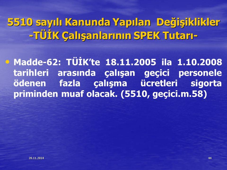 20.11.201444 5510 sayılı Kanunda Yapılan Değişiklikler -TÜİK Çalışanlarının SPEK Tutarı- Madde-62: TÜİK'te 18.11.2005 ila 1.10.2008 tarihleri arasında