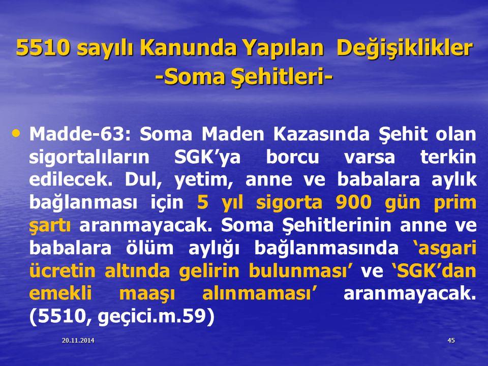 20.11.201445 5510 sayılı Kanunda Yapılan Değişiklikler -Soma Şehitleri- Madde-63: Soma Maden Kazasında Şehit olan sigortalıların SGK'ya borcu varsa te
