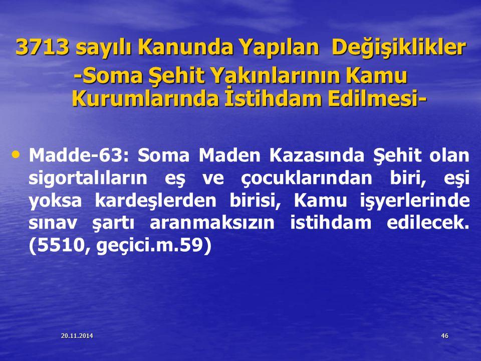 20.11.201446 3713 sayılı Kanunda Yapılan Değişiklikler -Soma Şehit Yakınlarının Kamu Kurumlarında İstihdam Edilmesi- Madde-63: Soma Maden Kazasında Şe