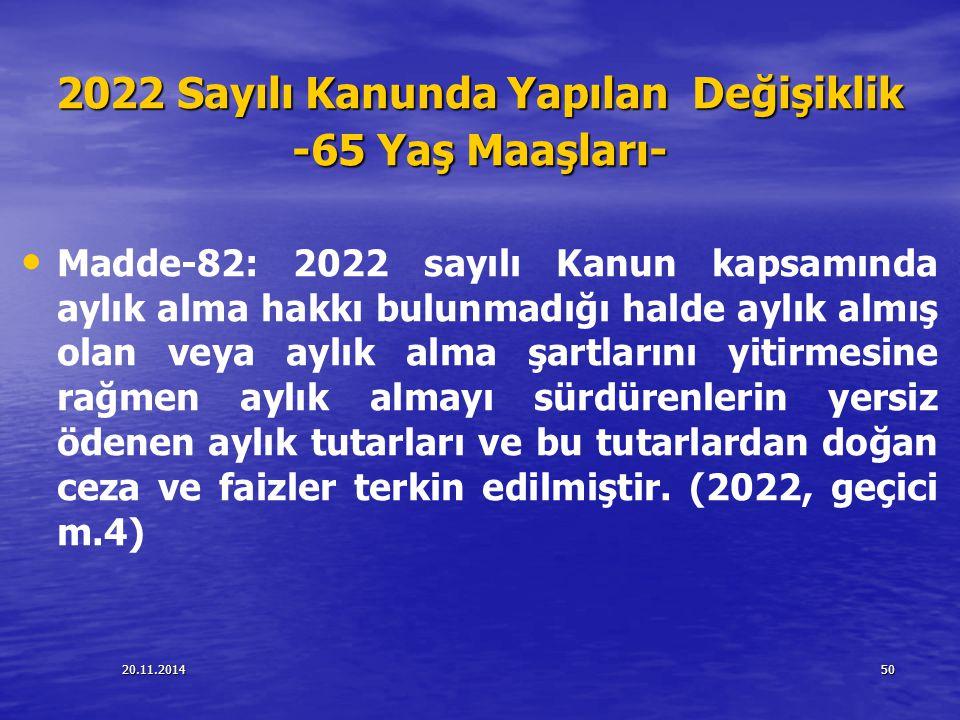 20.11.201450 2022 Sayılı Kanunda Yapılan Değişiklik -65 Yaş Maaşları- Madde-82: 2022 sayılı Kanun kapsamında aylık alma hakkı bulunmadığı halde aylık
