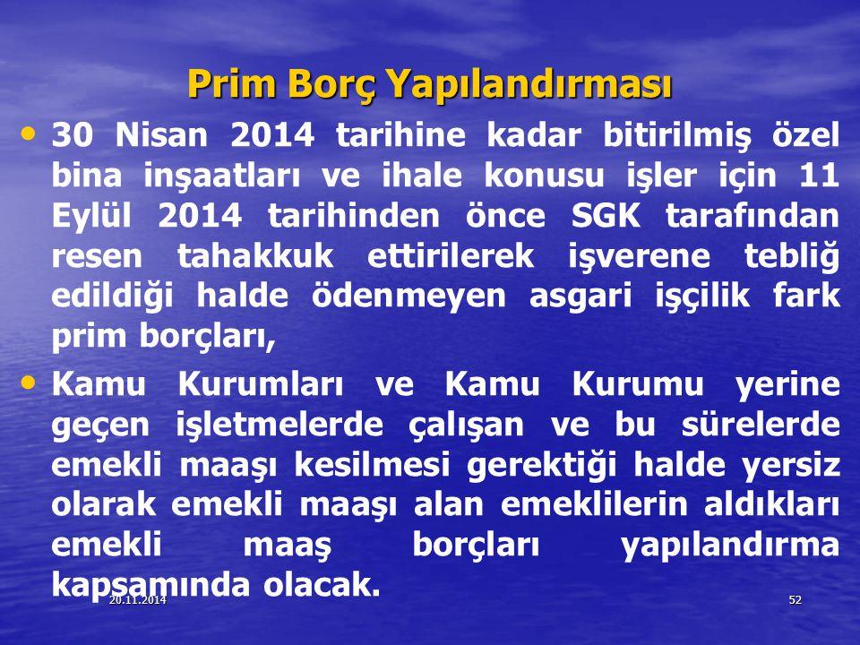 20.11.201452 Prim Borç Yapılandırması 30 Nisan 2014 tarihine kadar bitirilmiş özel bina inşaatları ve ihale konusu işler için 11 Eylül 2014 tarihinden