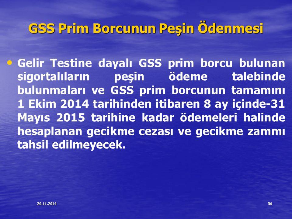 20.11.201456 GSS Prim Borcunun Peşin Ödenmesi Gelir Testine dayalı GSS prim borcu bulunan sigortalıların peşin ödeme talebinde bulunmaları ve GSS prim